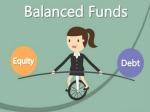 Balanced Funds : पैसा लगाने के लिए शानदार ऑप्शन, जानिए खासियतें