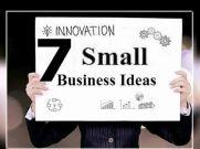 7 स्माल बिजनेस आइडिया, कम निवेश में शुरु करें व्यापार